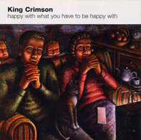 KING CRIMSON: Happy With What You Have to be Happy With (Sanctuary)