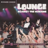 RICHARD CHEESE: Lounge Against the Machine (Oglio)