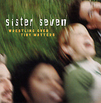 SISTER SEVEN: Wrestling Over Tiny Matters (Arista)